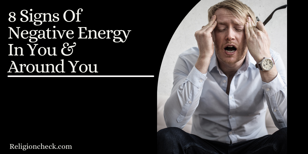 8 Signs Of Negative Energy In You & Around You