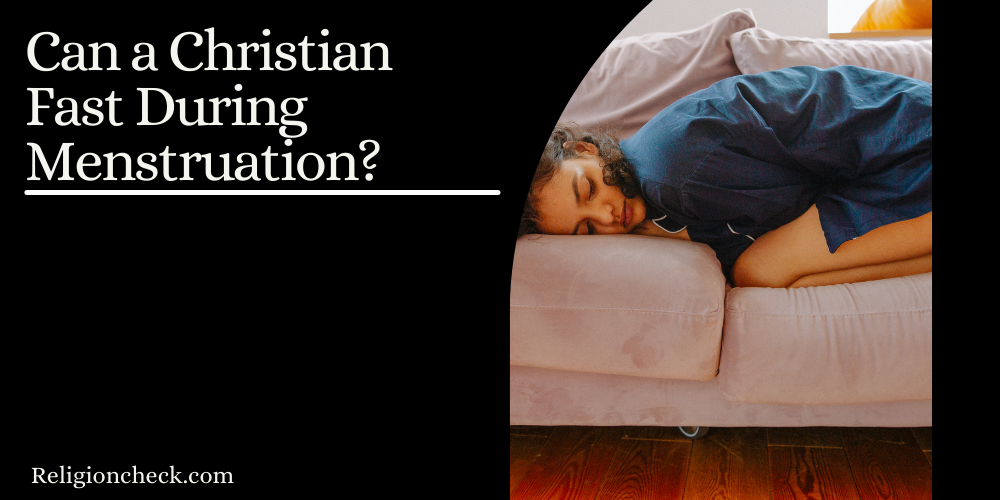 Can a Christian Fast During Menstruation?