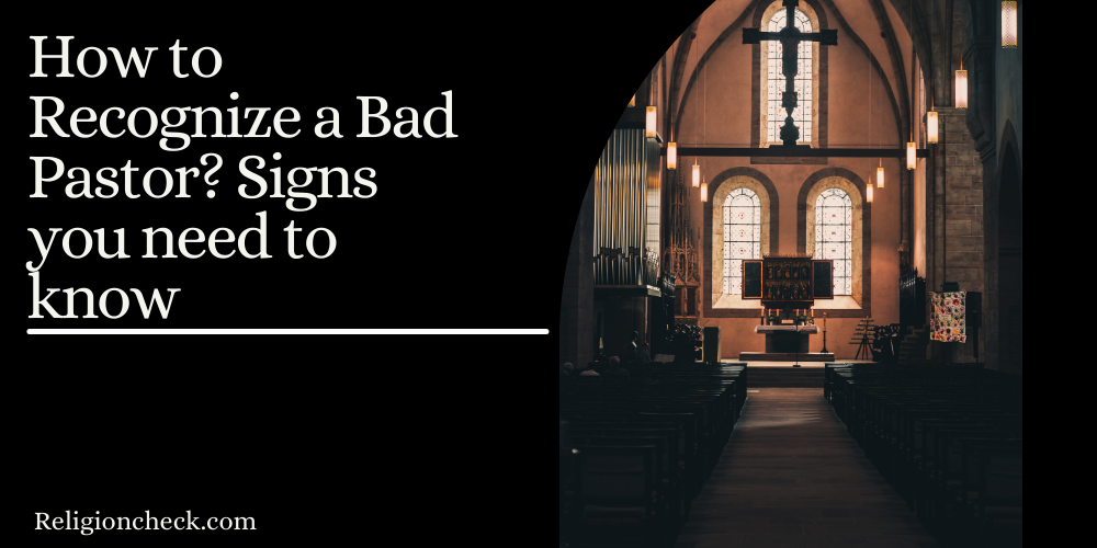 How to Recognize a Bad Pastor? Signs you need to know