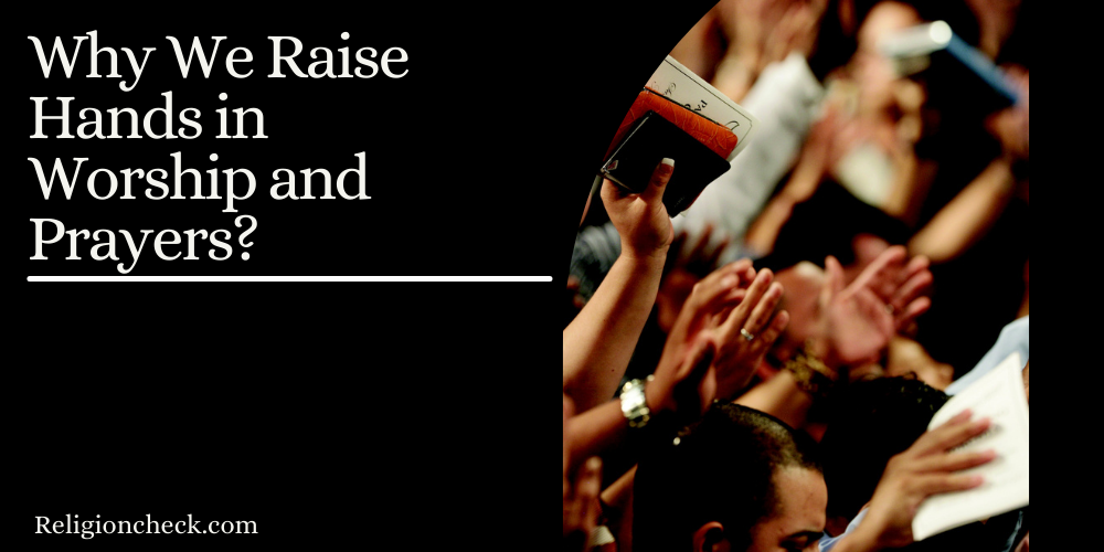 Why We Raise Hands in Worship and Prayers?