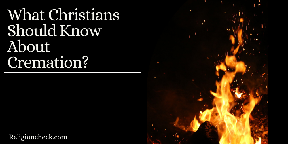 What Christians Should Know About Cremation?