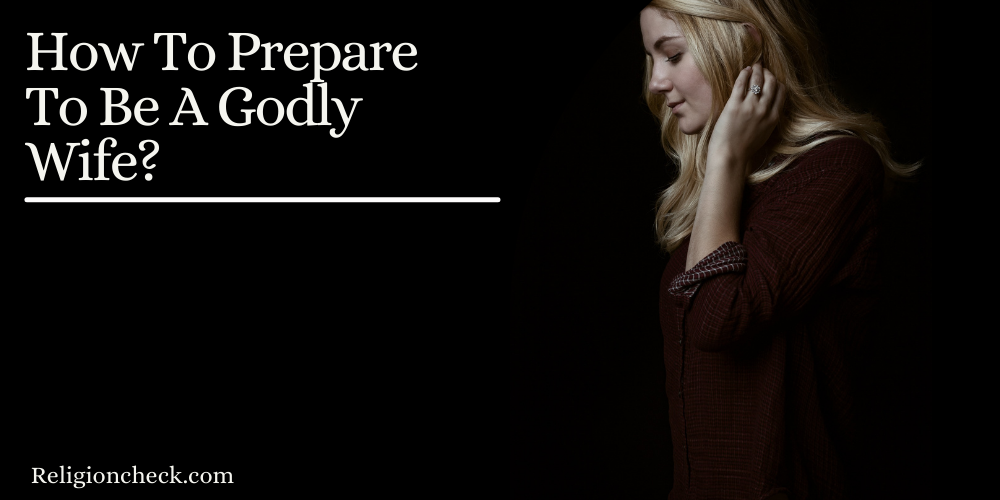 How To Prepare To Be A Godly Wife?